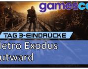 Gamescom 2018 –  Metro: Exodus & Outward angezockt [Vlog]
